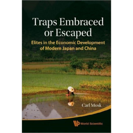 Traps Embraced Or Escaped: Elites In The Economic Development Of Modern Japan And China