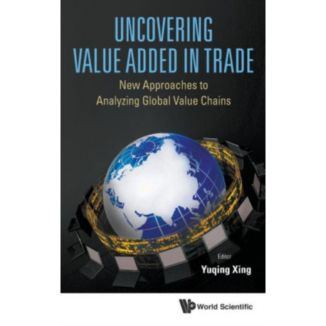 Uncovering Value Added In Trade: New Approaches To Analyzing Global Value Chains