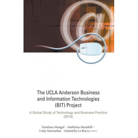 Ucla Anderson Business And Information Technologies (Bit) Project, The: A Global Study Of Technology And Business Practice (2016)