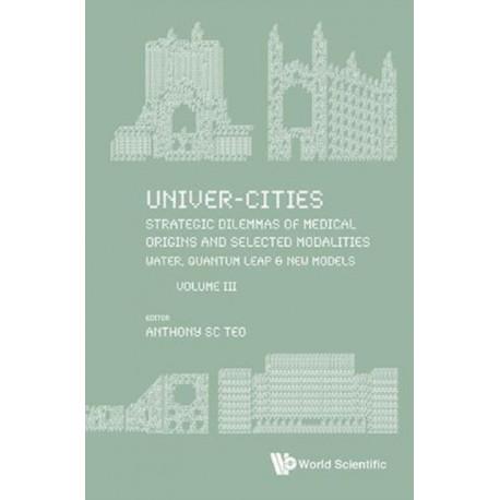 Univer-cities: Strategic Dilemmas Of Medical Origins And Selected Modalities: Water, Quantum Leap & New Models - Volume Iii