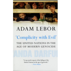 """""""Complicity with Evil"""": The United Nations in the Age of Modern Genocide"""