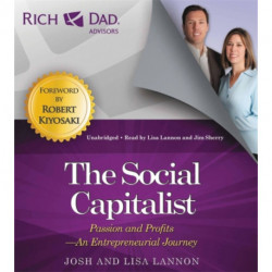Rich Dad Advisors: The Social Capitalist: Entrepreneurs' Journeys from Passion to Profit