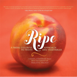 Ripe: A Fresh, Colorful Approach to Fruits and Vegetables