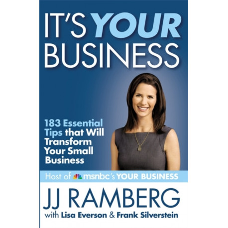 It's Your Business: 183 Essential Tips that Will Transform Your Small Business