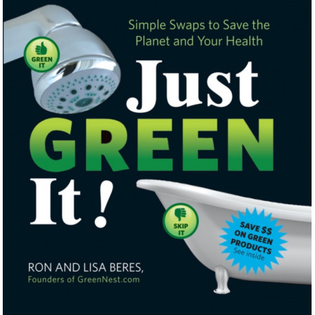 Just Green it: Simple Swaps to Save Your Health and the Planet