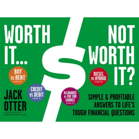 Worth It... Not Worth It?: Simple and Profitable Answers to Life's Tough Financial Questions