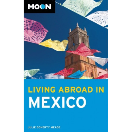 Moon Living Abroad in Mexico (2nd ed)