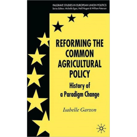 Reforming the Common Agricultural Policy: History of a Paradigm Change