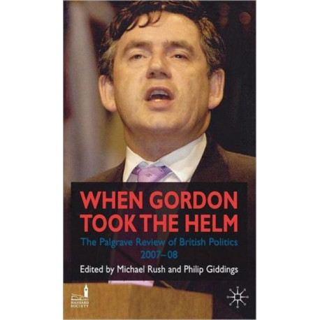 When Gordon Took the Helm: The Palgrave Review of British Politics 2007-08