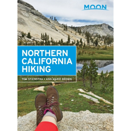 Moon Northern California Hiking (Second Edition): The Complete Guide to the Best Hikes in Northern California