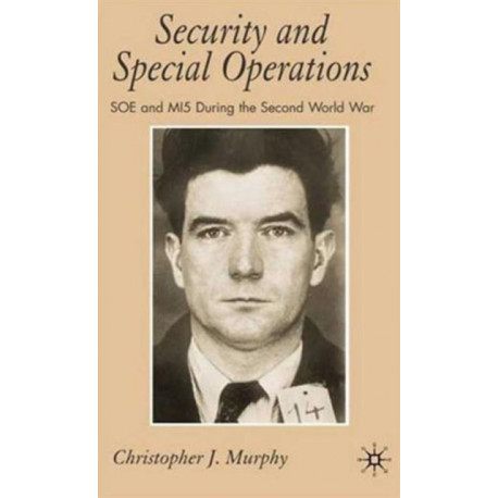 Security and Special Operations: SOE and MI5 During the Second World War