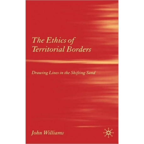 The Ethics of Territorial Borders: Drawing Lines in the Shifting Sand