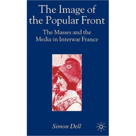 The Image of the Popular Front: The Masses and the Media in Interwar France