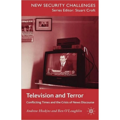 Television and Terror: Conflicting Times and the Crisis of News Discourse