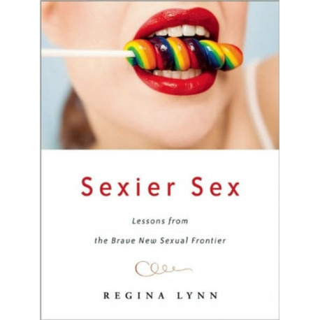Sexier Sex: Lessons from the Brave New Sexual Frontier