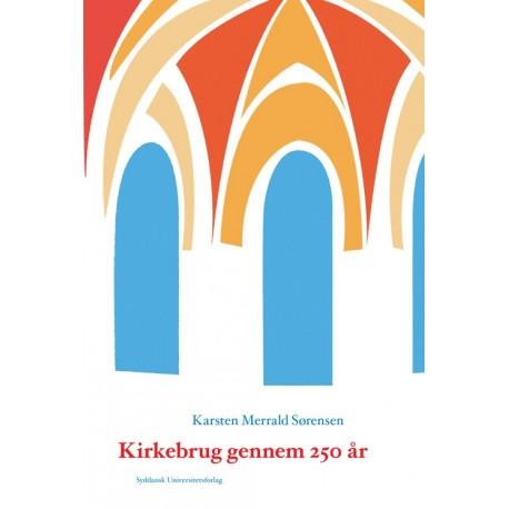 Kirkebrug gennem 250 år: fyrsternes, præsternes og befolkningens brug af kirkerummet