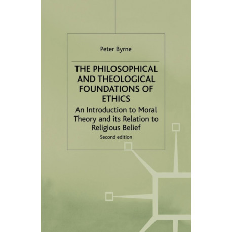 The Philosophical and Theological Foundations of Ethics: An Introduction to Moral Theory and its Relation to Religious Belief