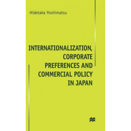 Internationalisation, Corporate Preferences and Commercial Policy in Japan