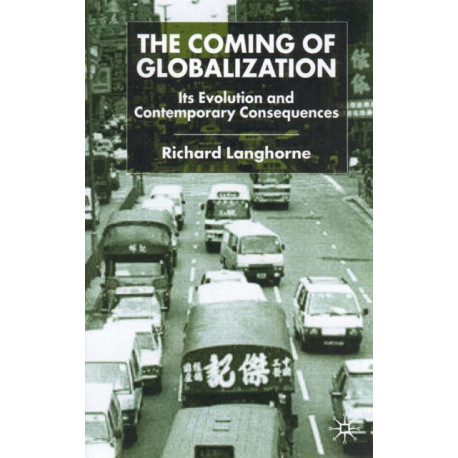 The Coming of Globalization: Its Evolution and Contemporary Consequences