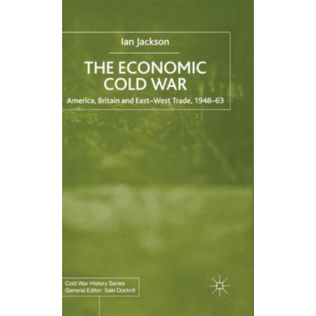The Economic Cold War: America, Britain and East-West Trade 1948-63