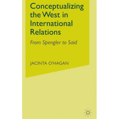 Conceptualizing the West in International Relations Thought: From Spengler to Said