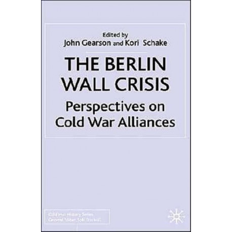 The Berlin Wall Crisis: Perspectives on Cold War Alliances