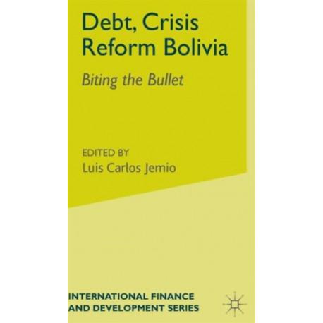 Debt, Crisis Reform Bolivia: Biting the Bullet
