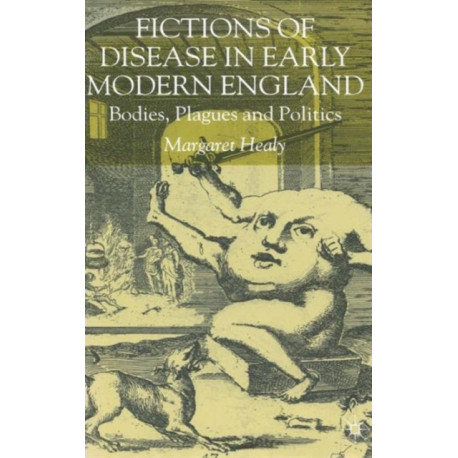 Fictions of Disease in Early Modern England: Bodies, Plagues and Politics