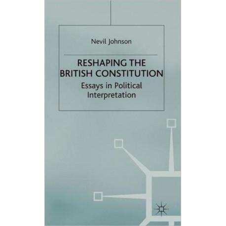 Reshaping the British Constitution: Essays in Political Interpretation