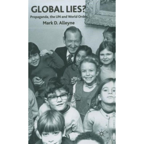 Global Lies?: Propaganda, the UN and World Order