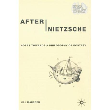 After Nietzsche: Notes Towards a Philosophy of Ecstasy