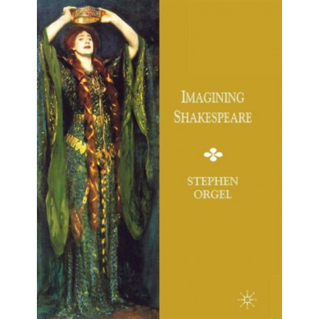 Imagining Shakespeare: A History of Texts and Visions