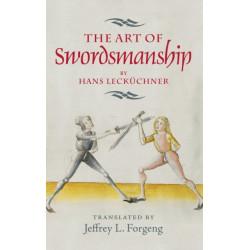 The The Art of Swordsmanship by Hans Leckuchner