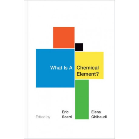 What Is A Chemical Element?: A Collection of Essays by Chemists, Philosophers, Historians, and Educators