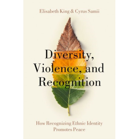 Diversity, Violence, and Recognition: How recognizing ethnic identity promotes peace