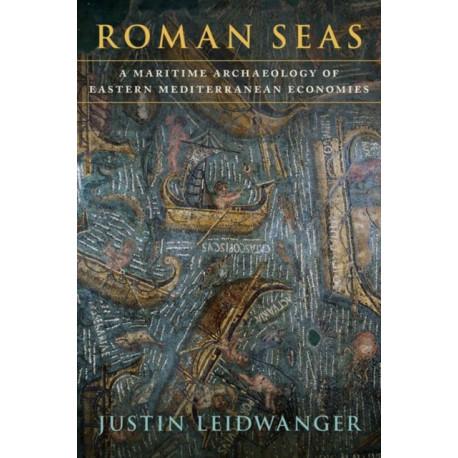 Roman Seas: A Maritime Archaeology of Eastern Mediterranean Economies
