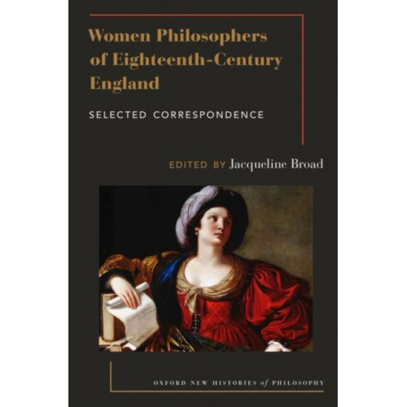 Women Philosophers of Eighteenth-Century England: Selected Correspondence
