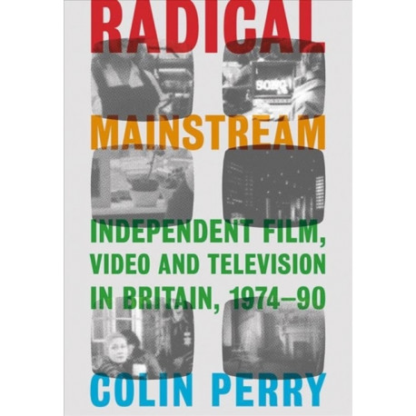 Radical Mainstream: Independent Film, Video and Television in Britain, 1974-90