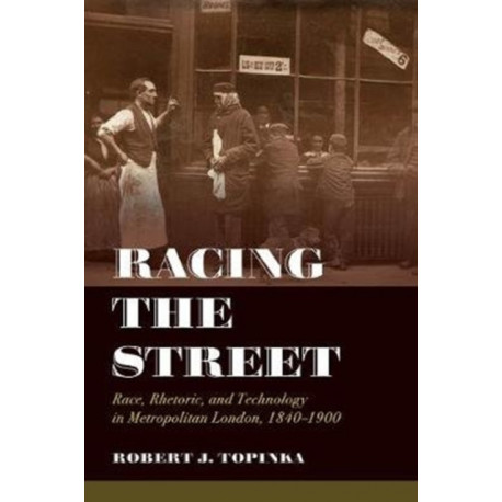 Racing the Street: Race, Rhetoric, and Technology in Metropolitan London, 1840-1900