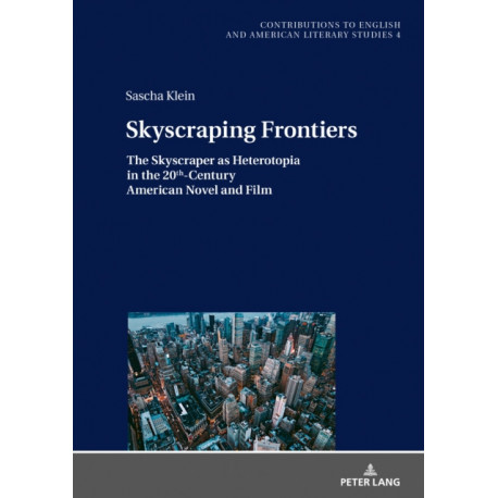 Skyscraping Frontiers: The Skyscraper as Heterotopia in the 20th-Century American Novel and Film