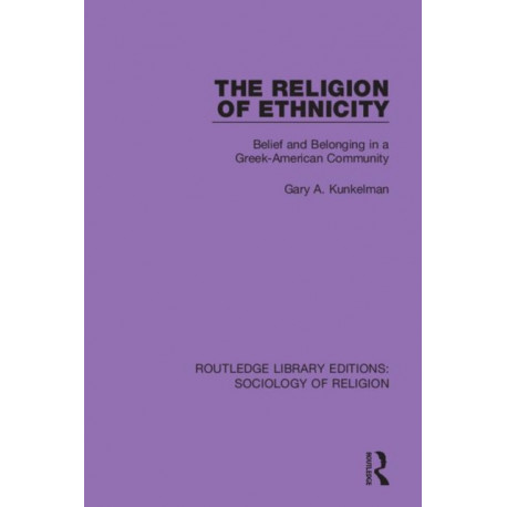 The Religion of Ethnicity: Belief and Belonging in a Greek-American Community