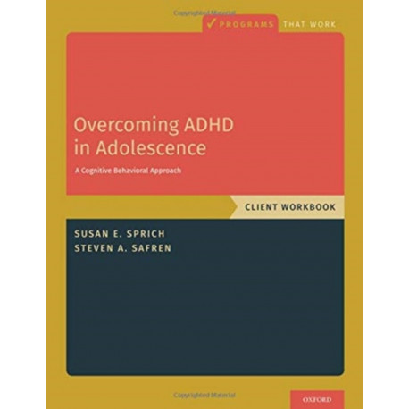 Overcoming ADHD in Adolescence: A Cognitive Behavioral Approach, Client Workbook