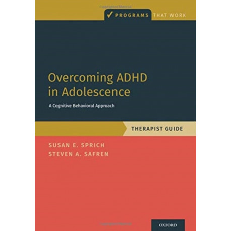 Overcoming ADHD in Adolescence: A Cognitive Behavioral Approach, Therapist Guide