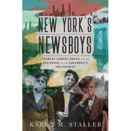 New York's Newsboys: Charles Loring Brace and the Founding of the Children's Aid Society