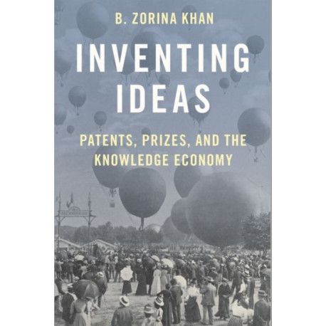 Inventing Ideas: Patents, Prizes, and the Knowledge Economy
