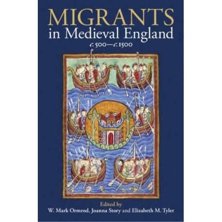 Migrants in Medieval England, c. 500-c. 1500