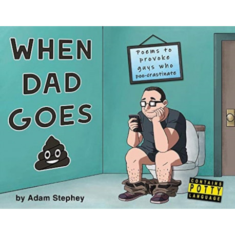 When Dad Goes Poo: Poems to provoke guys who poo-crastinate.