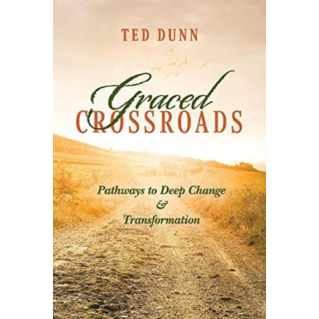 Graced Crossroads: Pathways to Deep Change and Transformation