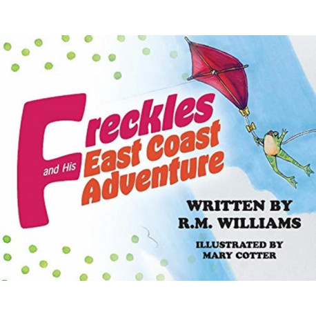 Freckles and His East Coast Adventure: R.M. Williams, Illustrated by Mary Cotter