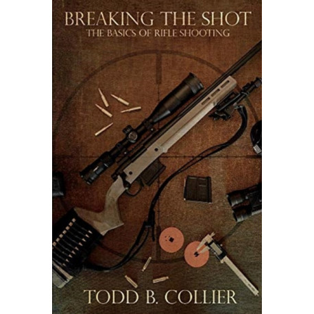 Breaking The Shot: The Basics of Rifle Shooting